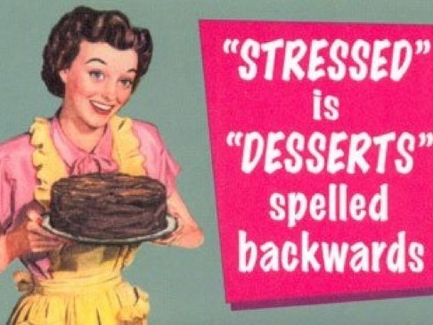 """Stressed"" is ""desserts"" spelled backwards"
