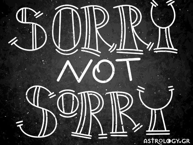 Αν περιμένεις να ακούσεις «συγγνώμη» από αυτά τα 4 ζώδια, σώθηκες!
